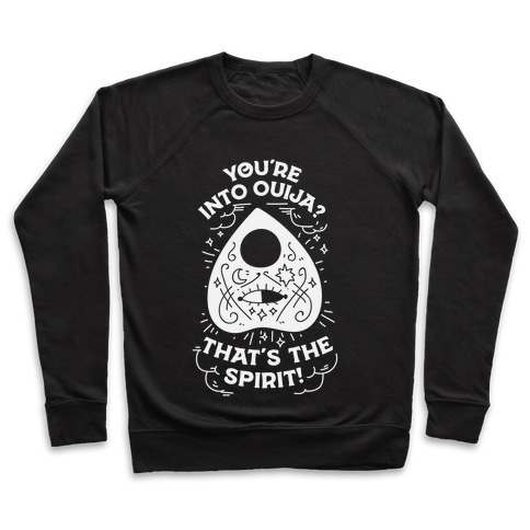 You're Into Ouija? That's the Spirit Pullover