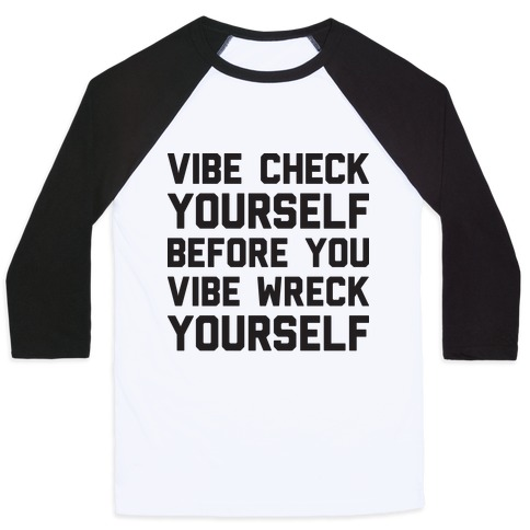Vibe Check Yourself Before You Vibe Wreck Yourself Baseball Tee