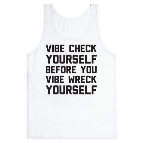 Vibe Check Yourself Before You Vibe Wreck Yourself Tank Top