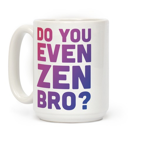 Do You Even Zen Bro Yoga Coffee Mug
