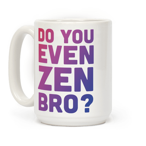 Do You Even Zen Bro Yoga Coffee Mug