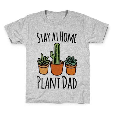 Stay At Home Plant Dad Kids T-Shirt