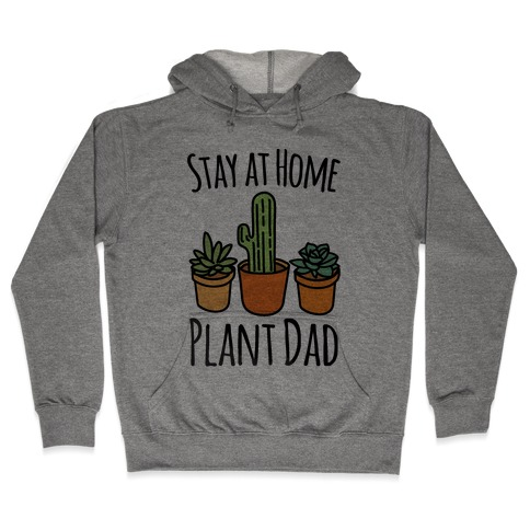 Stay At Home Plant Dad Hooded Sweatshirt