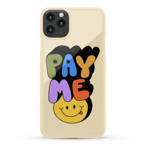 Pay Me Smiley Face Phone Case