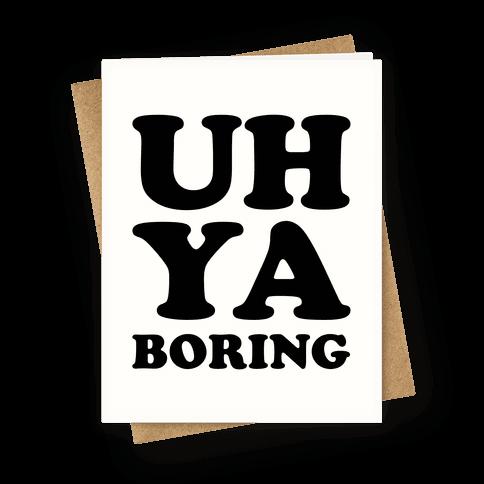 Uh Ya Boring Greeting Card