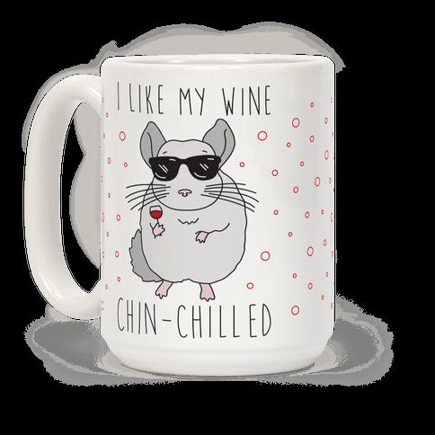 I Like My Wine Chin-Chilled