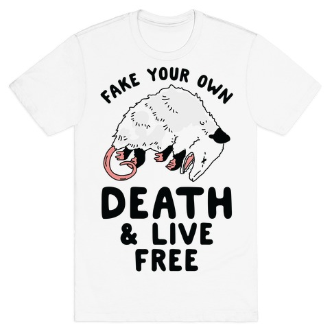Fake Your Own Death and Live Free Opossum T-Shirt