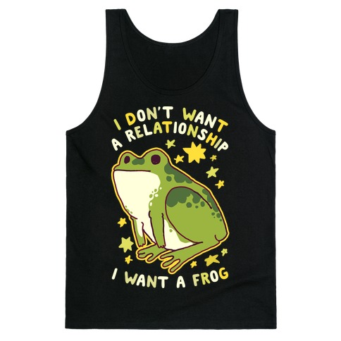 I Don't Want a Relationship I Want a Frog Tank Top