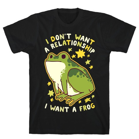 I Don't Want a Relationship I Want a Frog T-Shirt