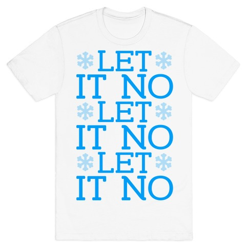Let It No, Let It No, Let It No T-Shirt