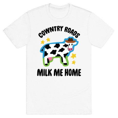 Cowntry Roads Milk Me Home T-Shirt