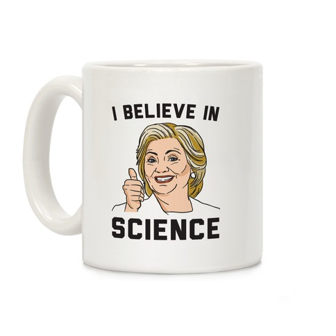 Hillary Believes In Science Coffee Mug