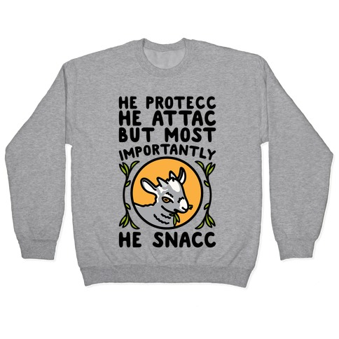 He Protecc He Attac But Most Importantly He Snacc Goat Parody Pullover