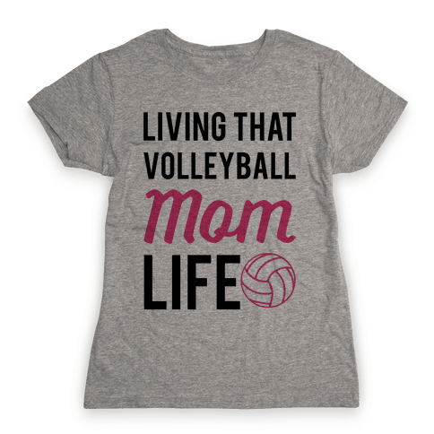 Living that Volleyball Mom Life Womens T-Shirt
