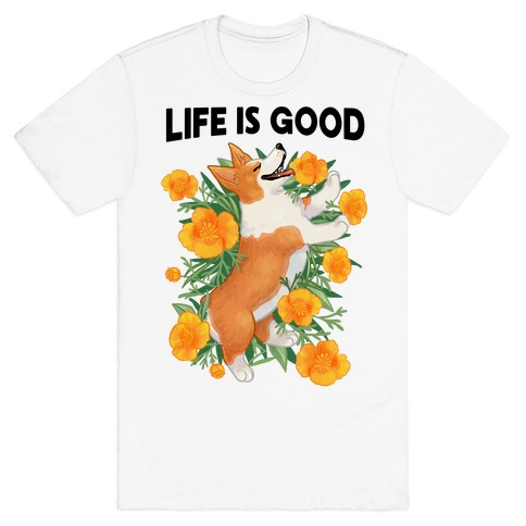 Life is Good (Corgi in California Poppies) T-Shirt