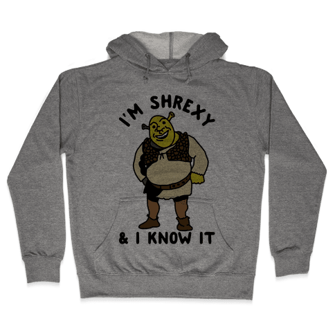 I'm Shrexy And I Know It Hooded Sweatshirt