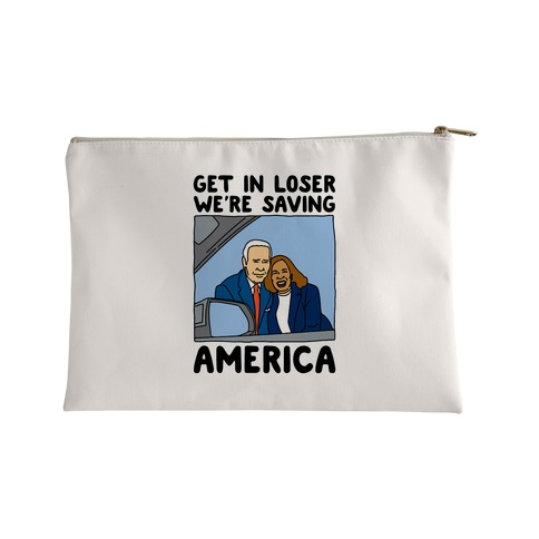 Get In Loser We're Saving America Accessory Bag