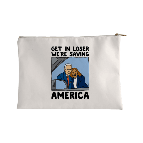Get In Loser We're Saving America Accessory Bag
