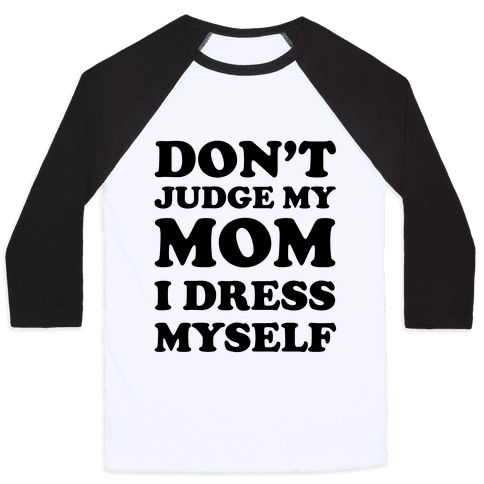 Don't Judge My Mom I Dress Myself Baseball Tee