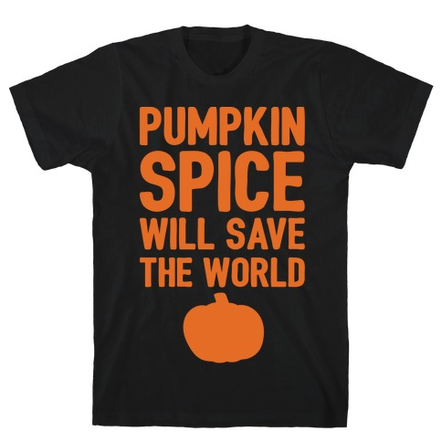 Pumpkin Spice Will Save The World White Print T-Shirt