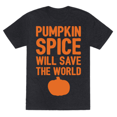 Pumpkin Spice Will Save The World White Print