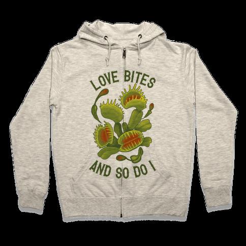Love Bites, And So Do I Zip Hoodie