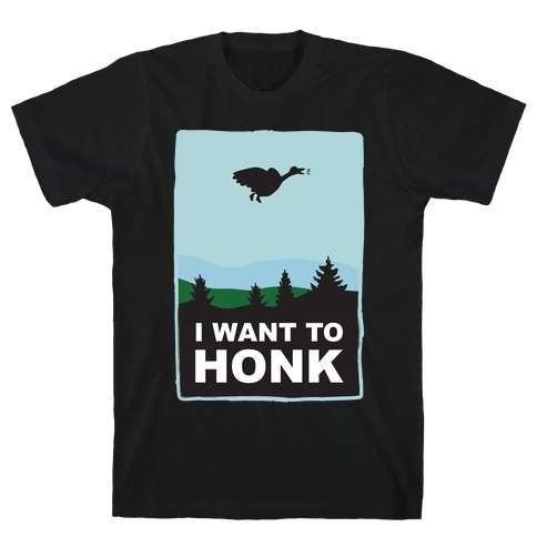 I Want To Honk T-Shirt