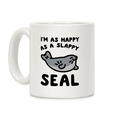 I'm As Happy As A Slappy Seal