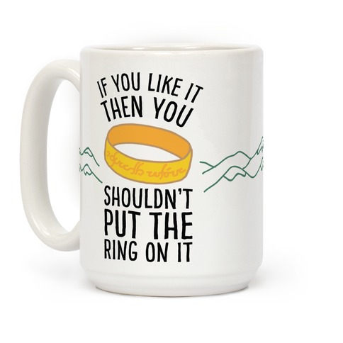 You Shouldn't Put The Ring On It Coffee Mug