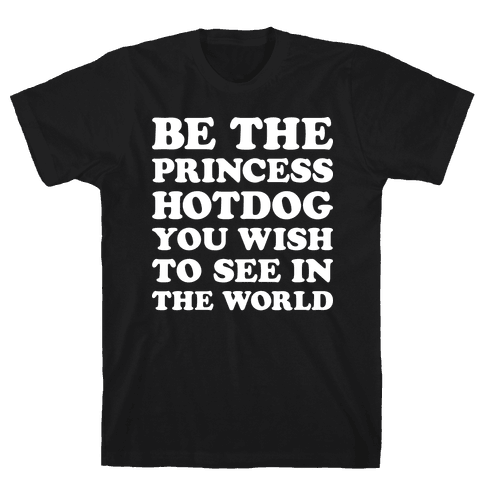 Be The Princess Hotdog You Wish To See In The World (White) Mens T-Shirt