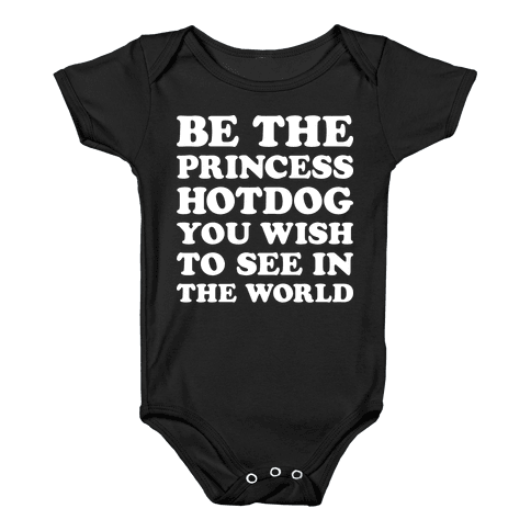 Be The Princess Hotdog You Wish To See In The World (White) Baby Onesy