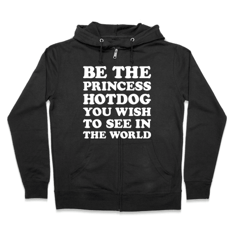 Be The Princess Hotdog You Wish To See In The World (White) Zip Hoodie