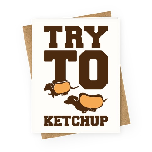 Try To Ketchup Dachshund Wiener Dogs Greeting Card