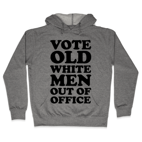 Vote Old White Men Out Of Office Hooded Sweatshirt