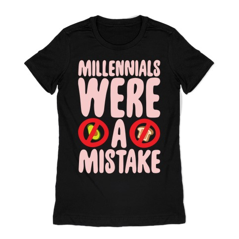 Millennials Were A Mistake White Print Womens T-Shirt
