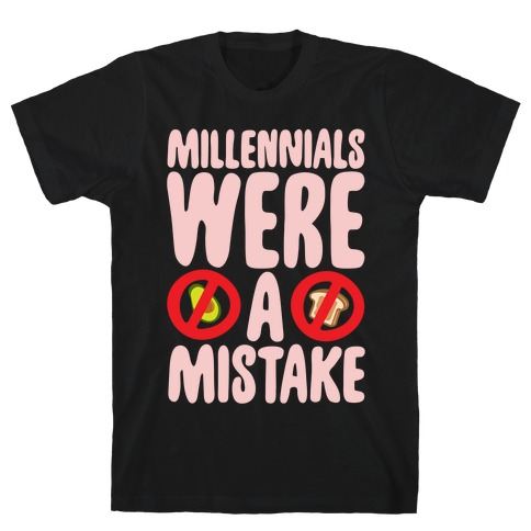 Millennials Were A Mistake White Print T-Shirt