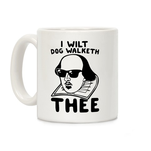 I Wilt Dog Walketh Thee Shakespeare Parody Coffee Mug