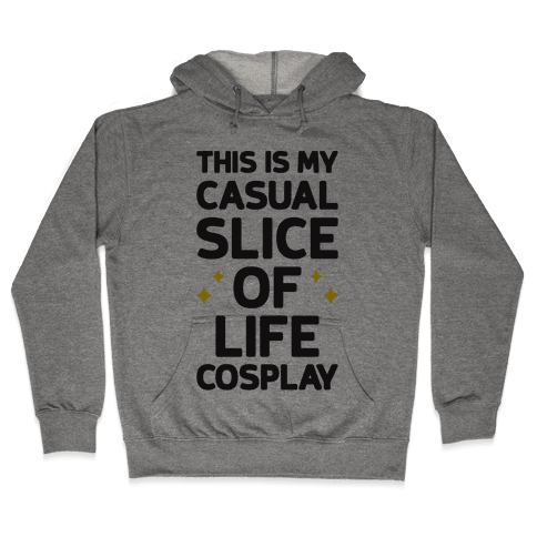 This Is My Casual Slice Of Life Cosplay Hooded Sweatshirt