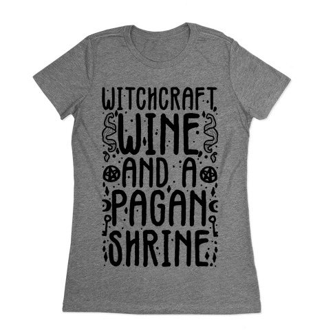 Witchcraft, Wine, and a Pagan Shrine Womens T-Shirt