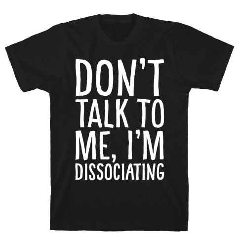Don't Talk To Me I'm Dissociating White Print Mens T-Shirt