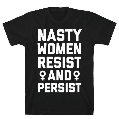Nasty Women Persist and Resist Mens T-Shirt