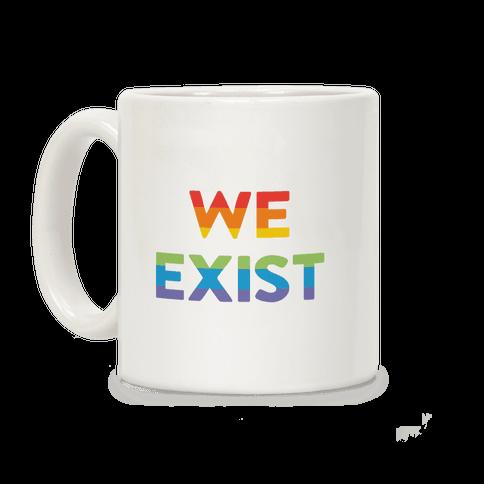 We Exist Queer Coffee Mug