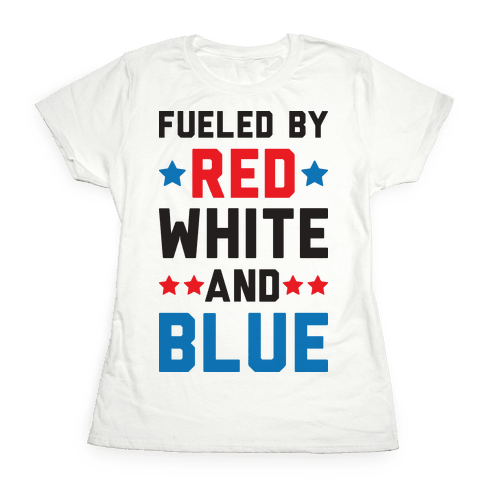 Fueled By Red White And Blue Womens T-Shirt