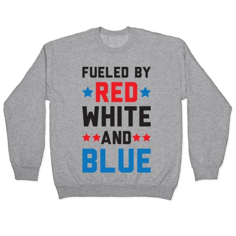Fueled By Red White And Blue Pullover