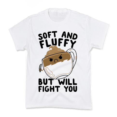 Soft And Fluffy But Will Fight You Kids T-Shirt