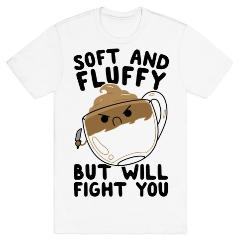 Soft And Fluffy But Will Fight You T-Shirt