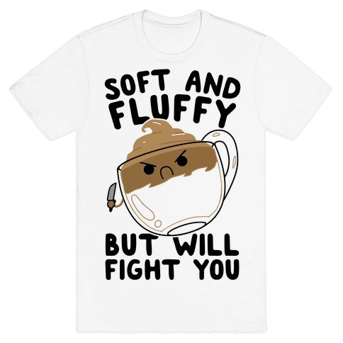 Soft And Fluffy But Will Fight You Mens/Unisex T-Shirt