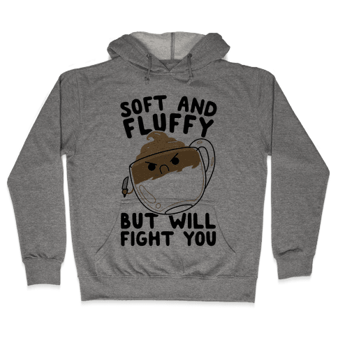 Soft And Fluffy But Will Fight You Hooded Sweatshirt