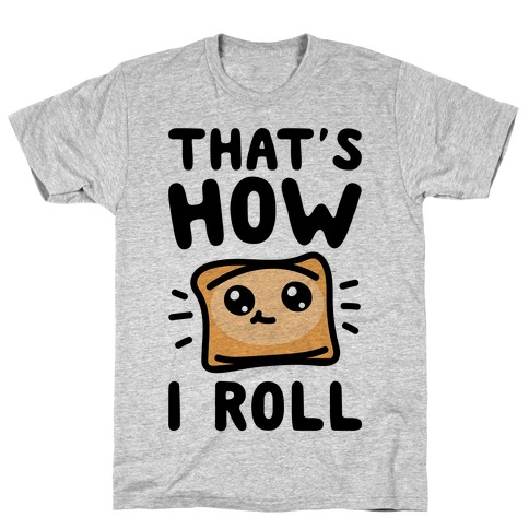 That's How I Pizza Roll Parody T-Shirt