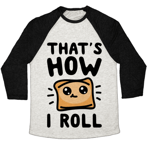 That's How I Pizza Roll Parody Baseball Tee